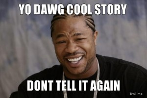 yo-dawg-cool-story-dont-tell-it-again